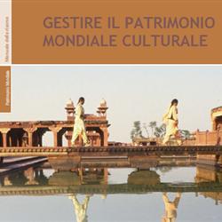 """Traduzione in italiano del manuale """"Managing Cultural World Heritage"""" (Gestire il Patrimonio Mondiale Culturale)."""